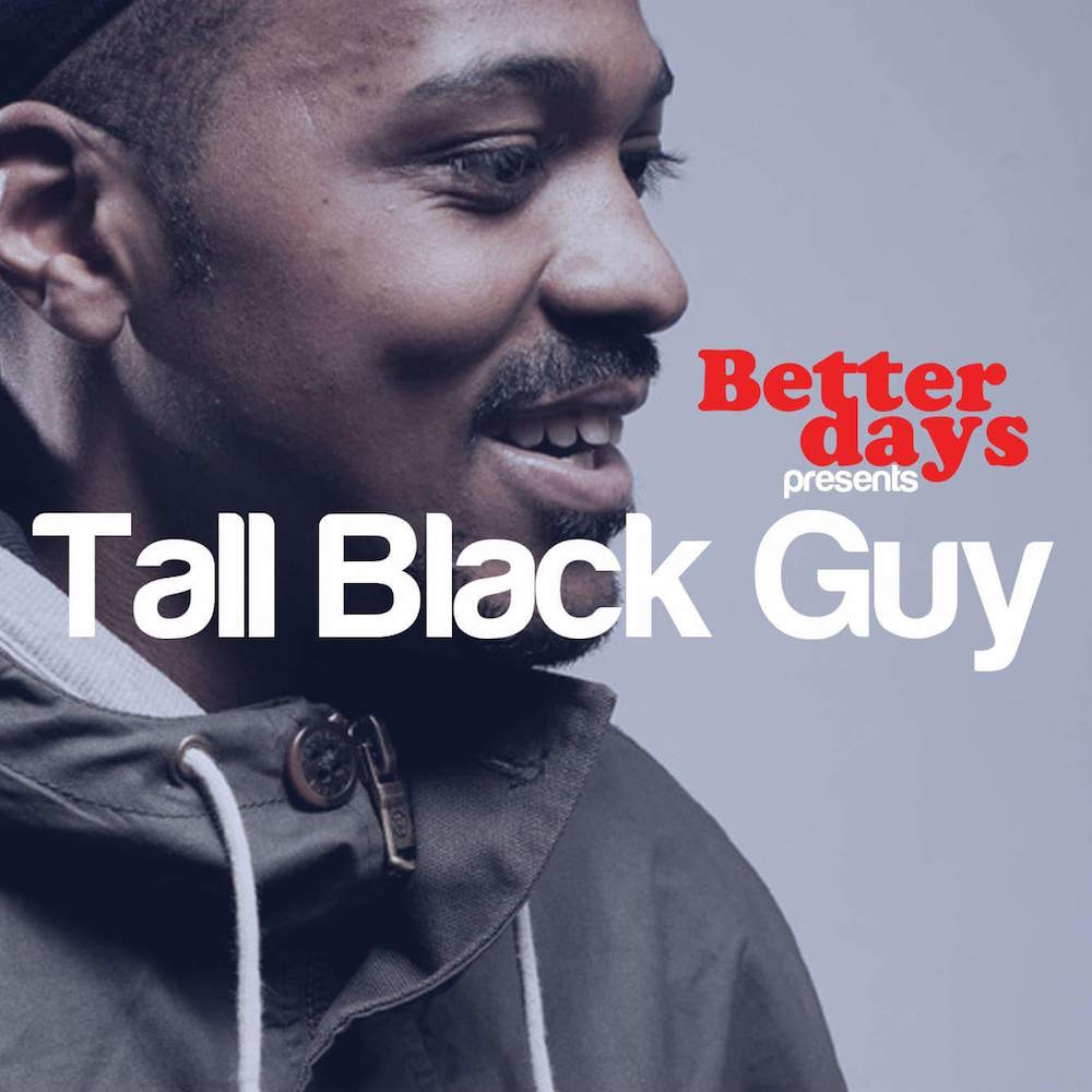 Manchester Better Days Brings You Tall Black Guy 12 March